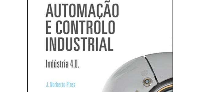 """Novo livro """"Automação e Controlo Industrial – Indústria 4.0"""""""