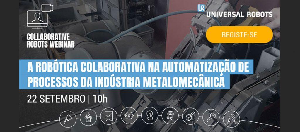 """Universal Robots : Webinar """"A robótica colaborativa na automatização de processos da indústria metalomecânica"""""""